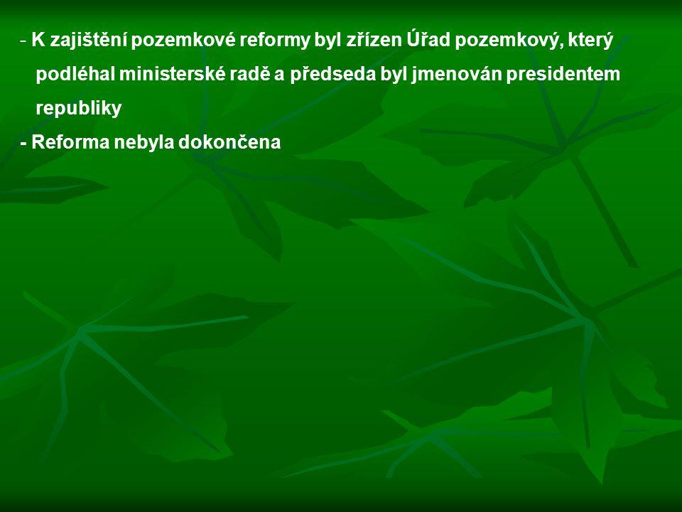 - K zajištění pozemkové reformy byl zřízen Úřad pozemkový, který podléhal ministerské radě a předseda byl jmenován presidentem republiky - Reforma neb
