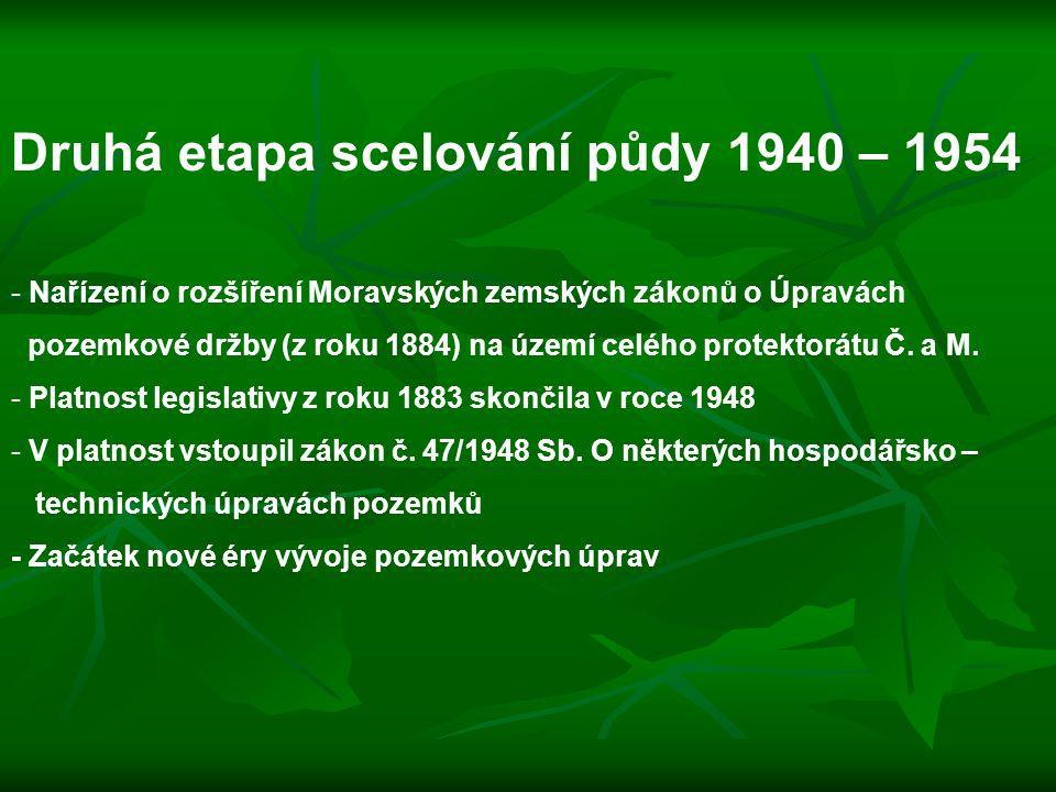 Druhá etapa scelování půdy 1940 – 1954 - Nařízení o rozšíření Moravských zemských zákonů o Úpravách pozemkové držby (z roku 1884) na území celého prot