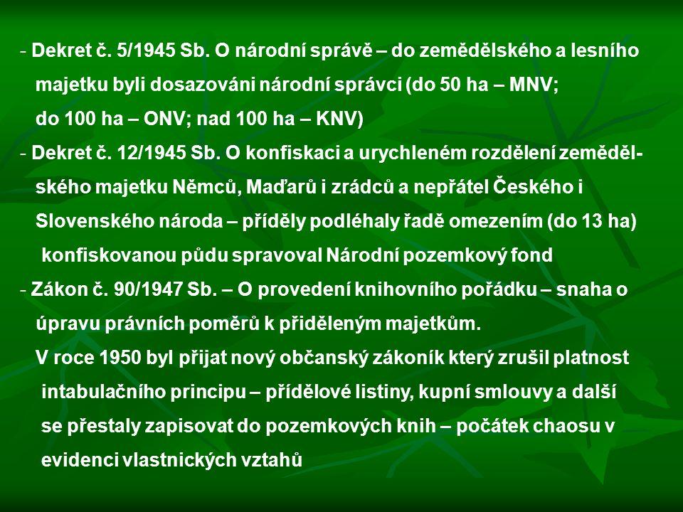 - Dekret č. 5/1945 Sb. O národní správě – do zemědělského a lesního majetku byli dosazováni národní správci (do 50 ha – MNV; do 100 ha – ONV; nad 100