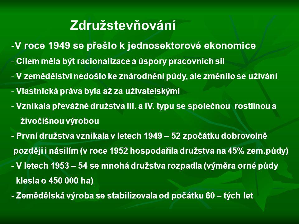 Združstevňování -V roce 1949 se přešlo k jednosektorové ekonomice - Cílem měla být racionalizace a úspory pracovních sil - V zemědělství nedošlo ke zn