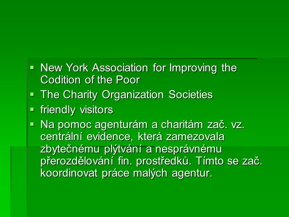  New York Association for Improving the Codition of the Poor  The Charity Organization Societies  friendly visitors  Na pomoc agenturám a charitám zač.