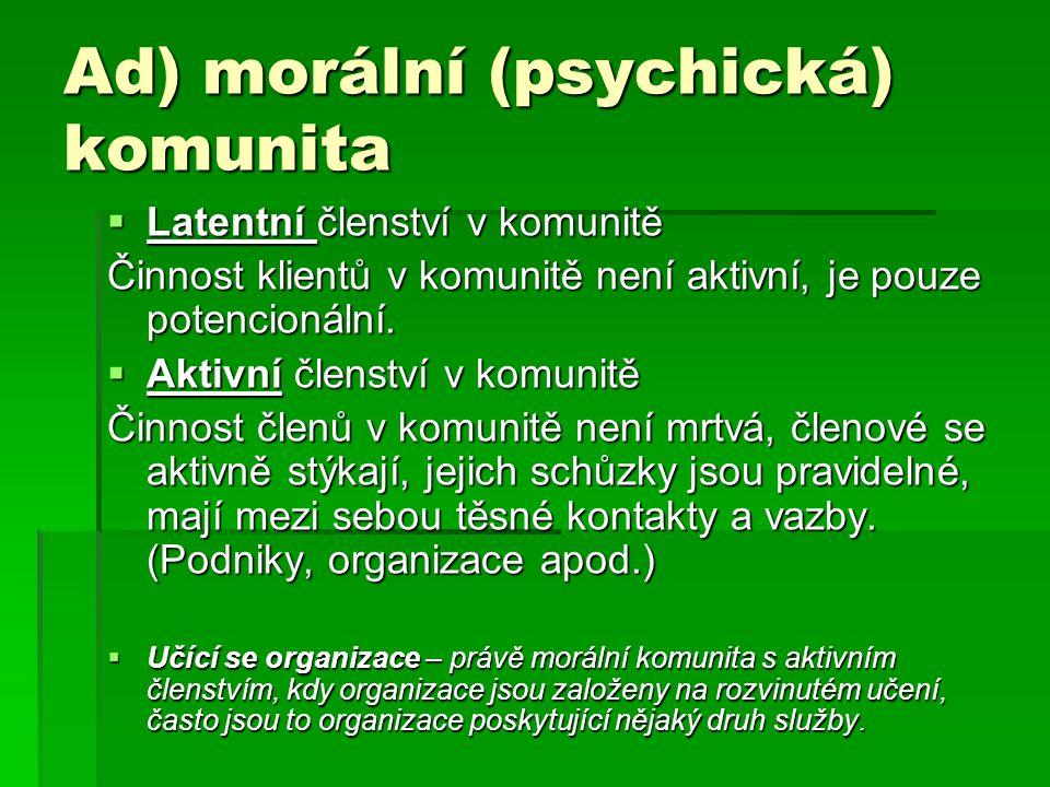 Ad) morální (psychická) komunita  Latentní členství v komunitě Činnost klientů v komunitě není aktivní, je pouze potencionální.  Aktivní členství v