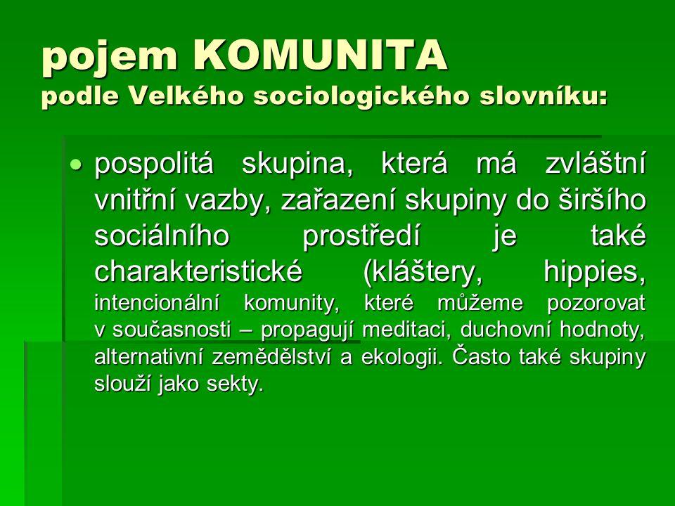 pojem KOMUNITA podle Velkého sociologického slovníku:  pospolitá skupina, která má zvláštní vnitřní vazby, zařazení skupiny do širšího sociálního pro