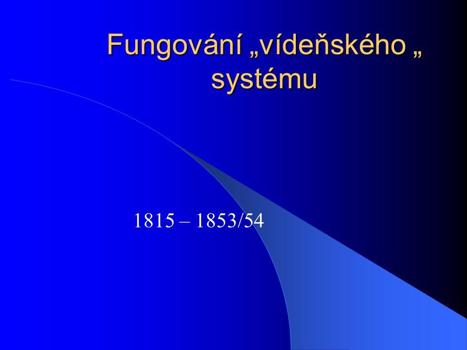 """Fungování """"vídeňského """" systému 1815 – 1853/54"""