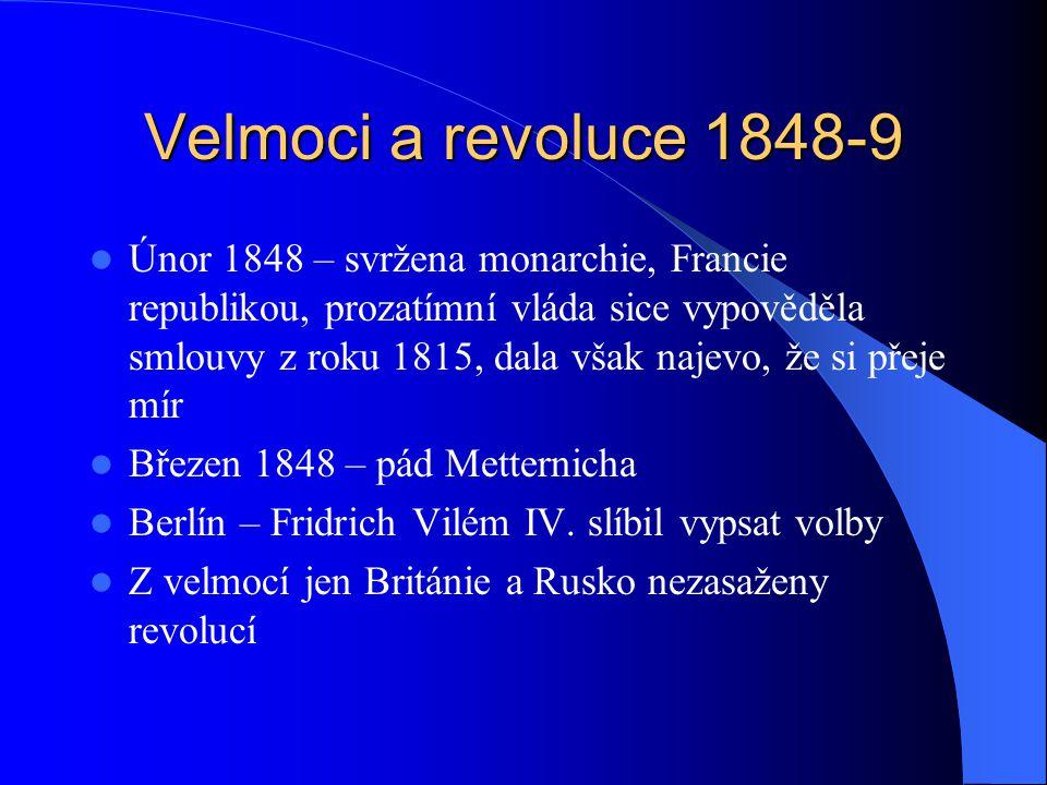 Velmoci a revoluce 1848-9 Únor 1848 – svržena monarchie, Francie republikou, prozatímní vláda sice vypověděla smlouvy z roku 1815, dala však najevo, ž