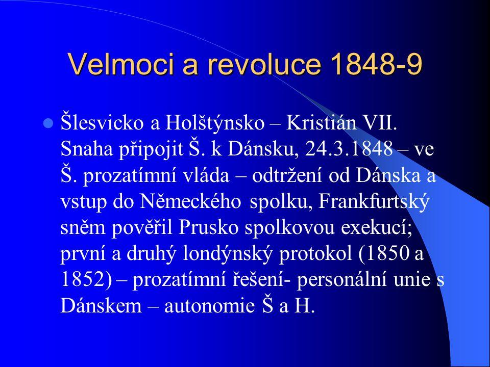 Velmoci a revoluce 1848-9 Šlesvicko a Holštýnsko – Kristián VII. Snaha připojit Š. k Dánsku, 24.3.1848 – ve Š. prozatímní vláda – odtržení od Dánska a