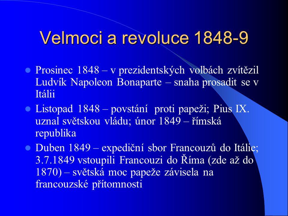 Velmoci a revoluce 1848-9 Prosinec 1848 – v prezidentských volbách zvítězil Ludvík Napoleon Bonaparte – snaha prosadit se v Itálii Listopad 1848 – pov