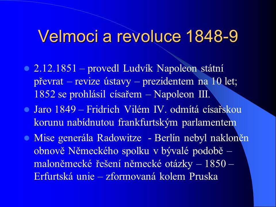 Velmoci a revoluce 1848-9 2.12.1851 – provedl Ludvík Napoleon státní převrat – revize ústavy – prezidentem na 10 let; 1852 se prohlásil císařem – Napo