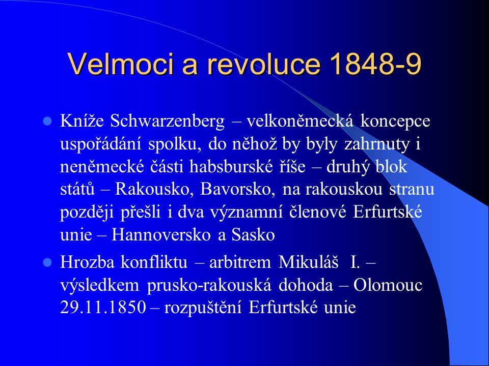 Velmoci a revoluce 1848-9 Kníže Schwarzenberg – velkoněmecká koncepce uspořádání spolku, do něhož by byly zahrnuty i neněmecké části habsburské říše –