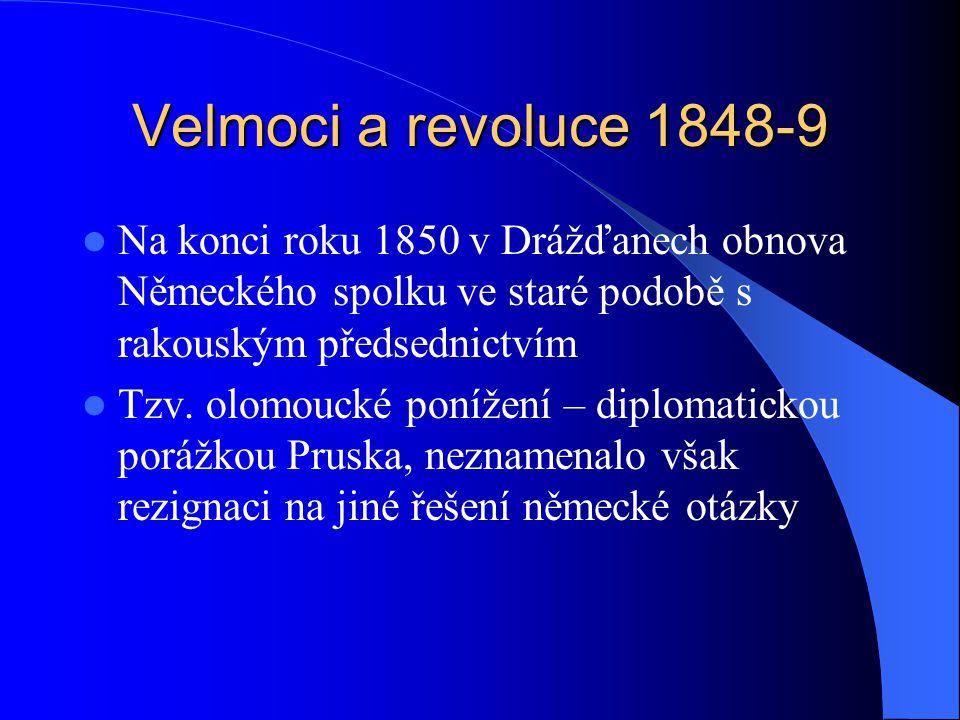 Velmoci a revoluce 1848-9 Na konci roku 1850 v Drážďanech obnova Německého spolku ve staré podobě s rakouským předsednictvím Tzv. olomoucké ponížení –