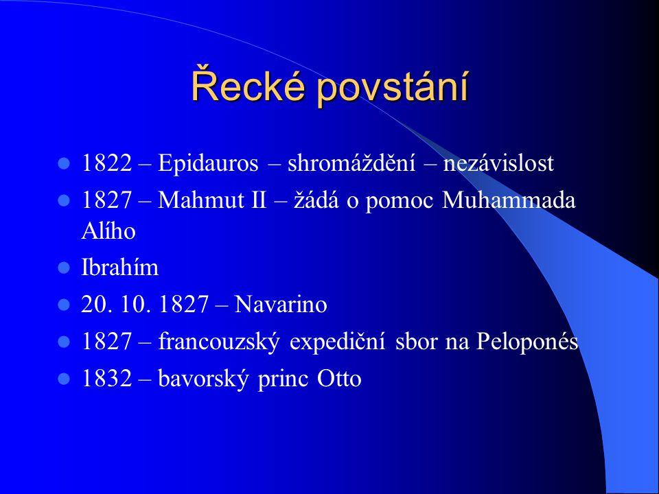 Řecké povstání 1822 – Epidauros – shromáždění – nezávislost 1827 – Mahmut II – žádá o pomoc Muhammada Alího Ibrahím 20. 10. 1827 – Navarino 1827 – fra