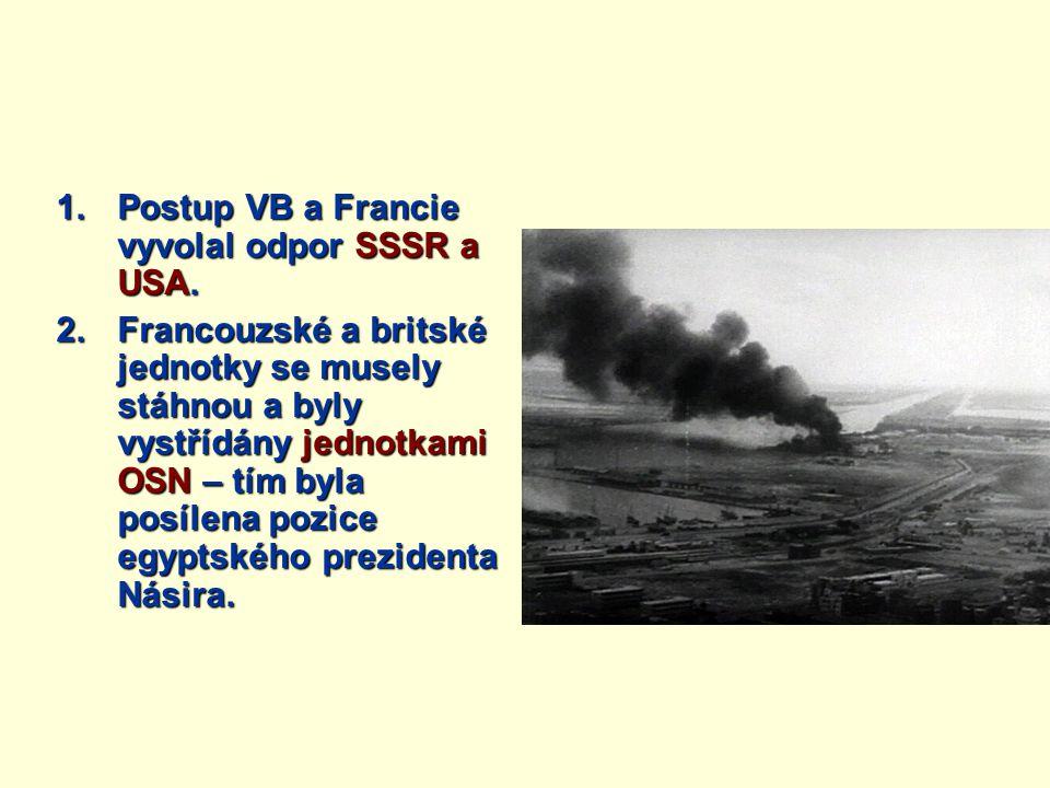 1.Postup VB a Francie vyvolal odpor SSSR a USA. 2.Francouzské a britské jednotky se musely stáhnou a byly vystřídány jednotkami OSN – tím byla posílen