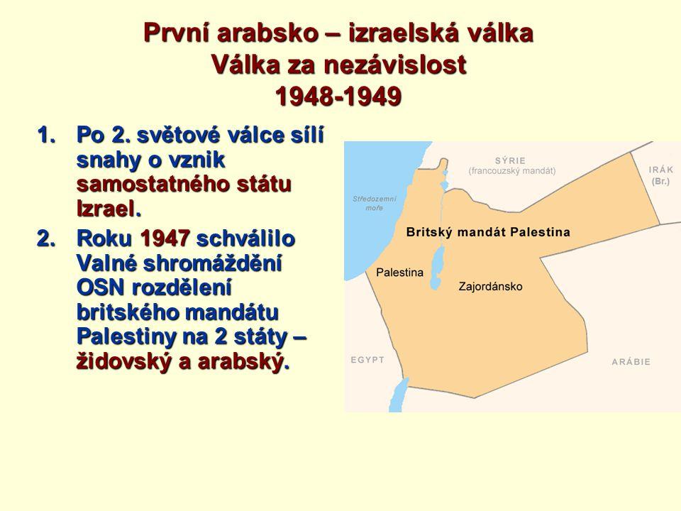 První arabsko – izraelská válka Válka za nezávislost 1948-1949 1.Po 2. světové válce sílí snahy o vznik samostatného státu Izrael. 2.Roku 1947 schváli