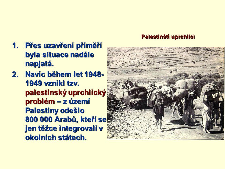 1.Přes uzavření příměří byla situace nadále napjatá. 2.Navíc během let 1948- 1949 vznikl tzv. palestinský uprchlický problém – z území Palestiny odešl