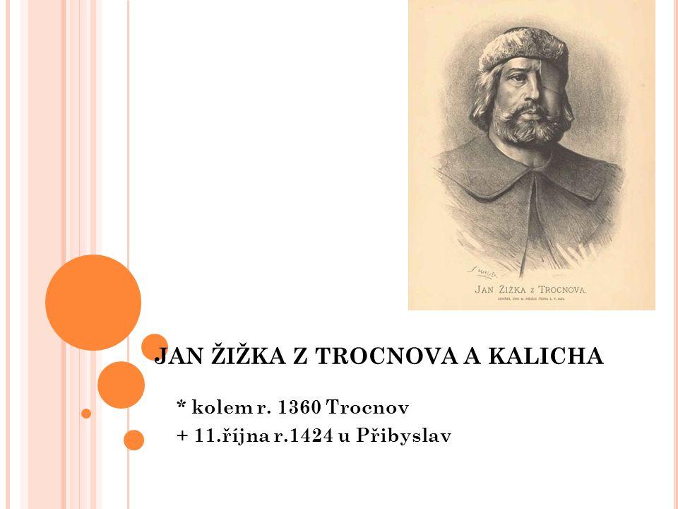 JAN ŽIŽKA Z TROCNOVA A KALICHA * kolem r. 1360 Trocnov + 11.října r.1424 u Přibyslav
