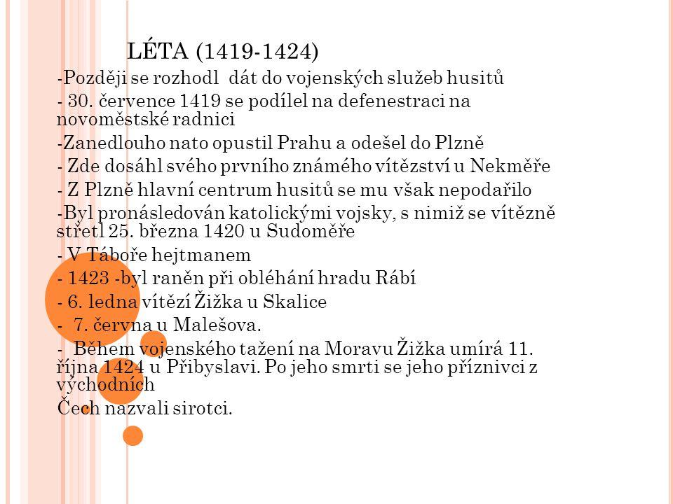 LÉTA (1419-1424) -Později se rozhodl dát do vojenských služeb husitů - 30. července 1419 se podílel na defenestraci na novoměstské radnici -Zanedlouho
