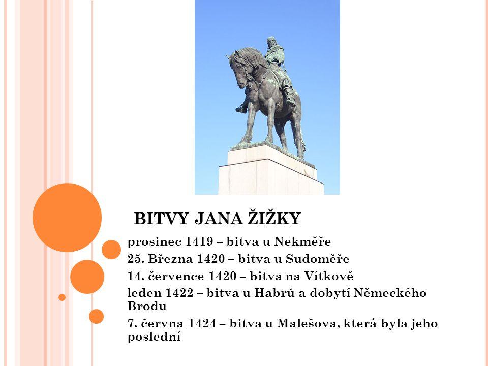BITVY JANA ŽIŽKY prosinec 1419 – bitva u Nekměře 25. Března 1420 – bitva u Sudoměře 14. července 1420 – bitva na Vítkově leden 1422 – bitva u Habrů a
