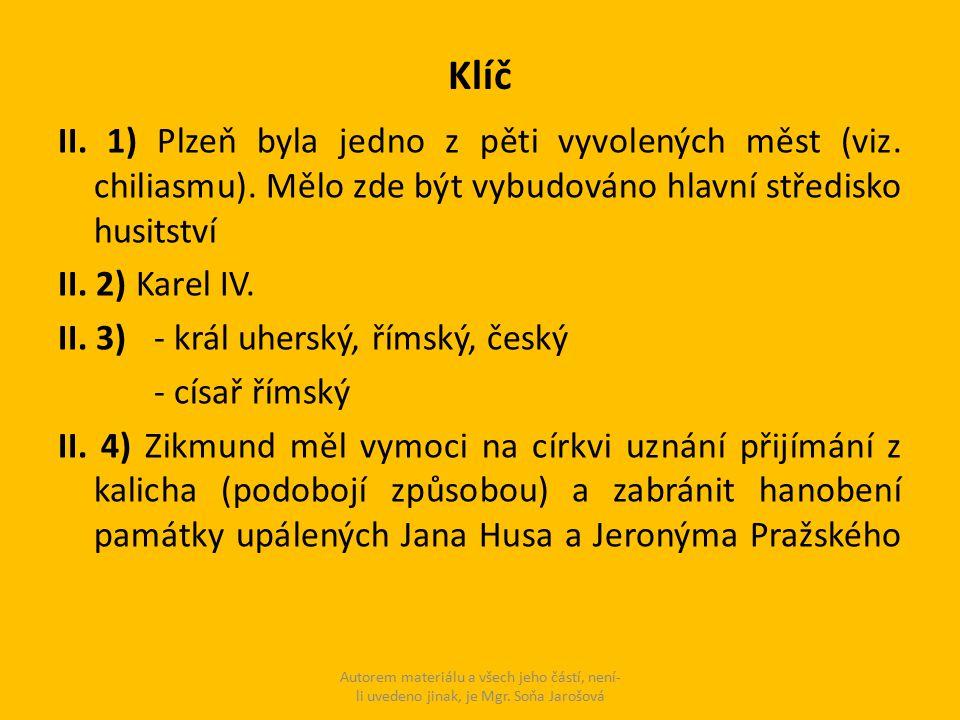 Klíč II. 1) Plzeň byla jedno z pěti vyvolených měst (viz. chiliasmu). Mělo zde být vybudováno hlavní středisko husitství II. 2) Karel IV. II. 3) - krá