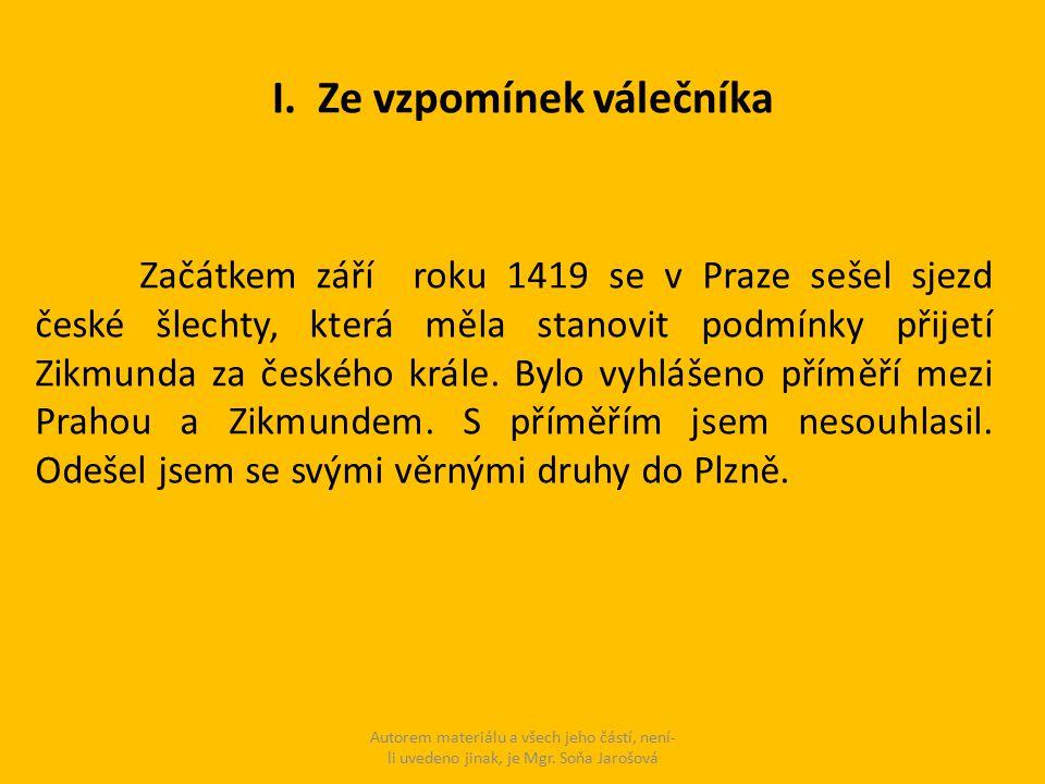 I. Ze vzpomínek válečníka Autorem materiálu a všech jeho částí, není- li uvedeno jinak, je Mgr. Soňa Jarošová Začátkem září roku 1419 se v Praze sešel