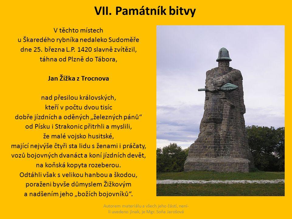 VII. Památník bitvy V těchto místech u Škaredého rybníka nedaleko Sudoměře dne 25. března L.P. 1420 slavně zvítězil, táhna od Plzně do Tábora, Jan Žiž