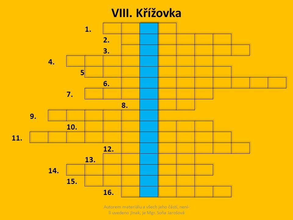 VIII. Křížovka Autorem materiálu a všech jeho částí, není- li uvedeno jinak, je Mgr. Soňa Jarošová