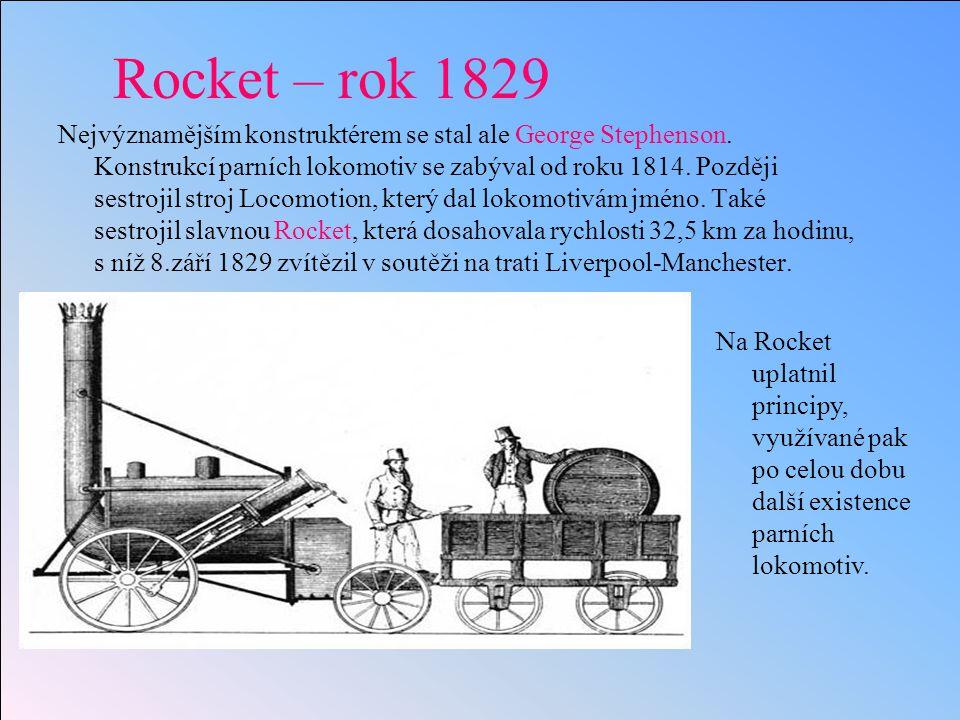 Rocket – rok 1829 Nejvýznamějším konstruktérem se stal ale George Stephenson.