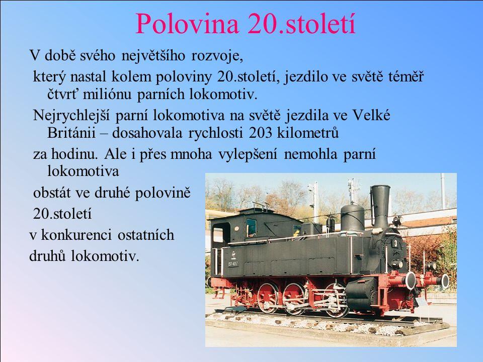 Polovina 20.století V době svého největšího rozvoje, který nastal kolem poloviny 20.století, jezdilo ve světě téměř čtvrť miliónu parních lokomotiv.
