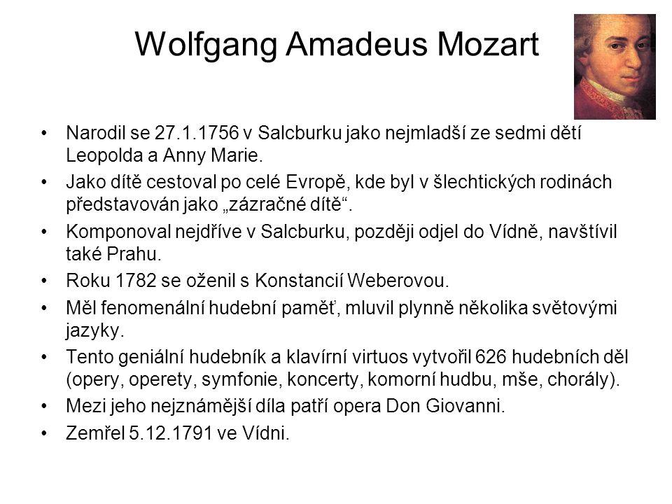 Wolfgang Amadeus Mozart Narodil se 27.1.1756 v Salcburku jako nejmladší ze sedmi dětí Leopolda a Anny Marie. Jako dítě cestoval po celé Evropě, kde by