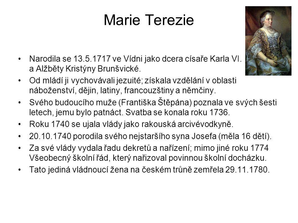 Marie Terezie Narodila se 13.5.1717 ve Vídni jako dcera císaře Karla VI. a Alžběty Kristýny Brunšvické. Od mládí ji vychovávali jezuité; získala vzděl