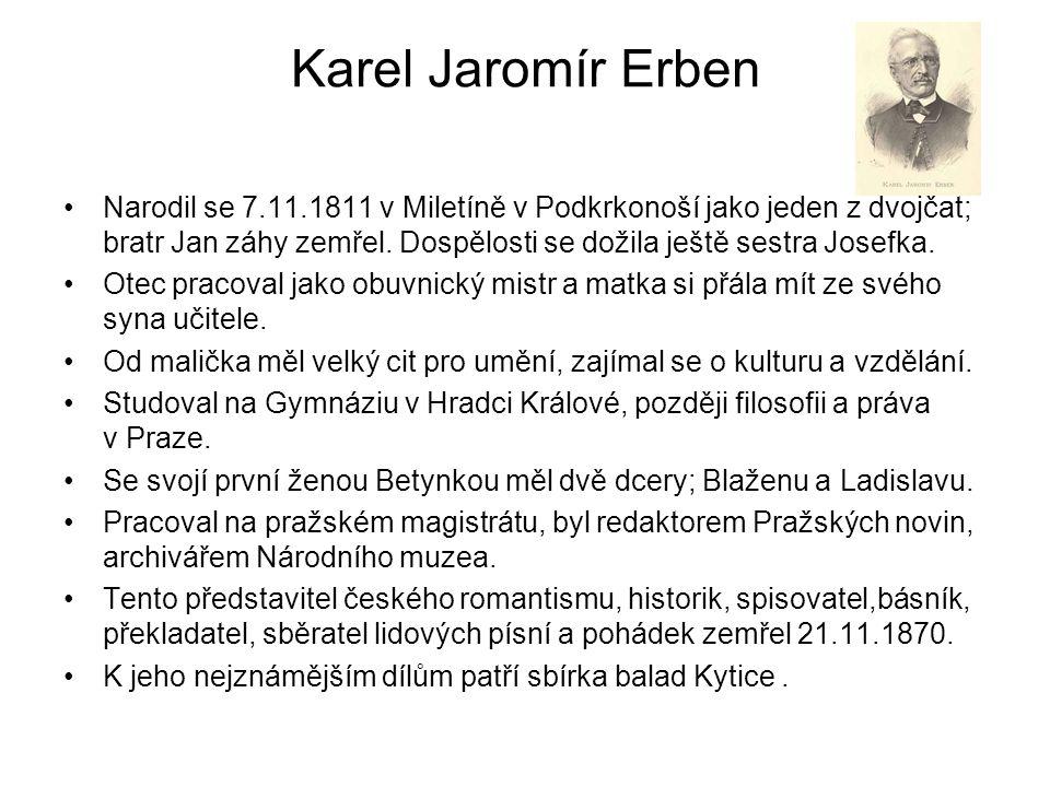 Karel Jaromír Erben Narodil se 7.11.1811 v Miletíně v Podkrkonoší jako jeden z dvojčat; bratr Jan záhy zemřel. Dospělosti se dožila ještě sestra Josef
