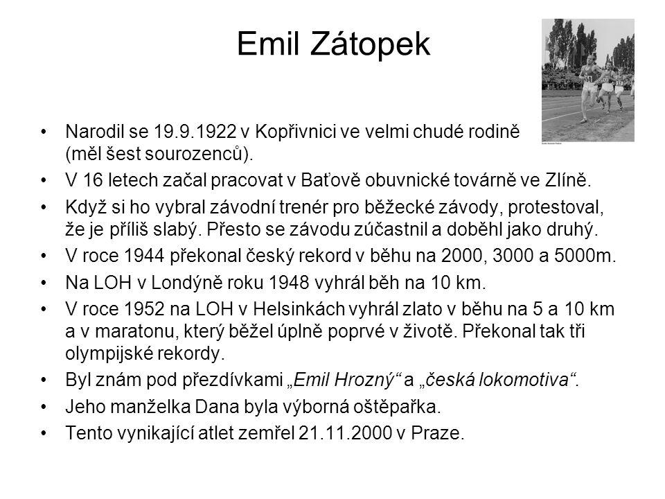 Emil Zátopek Narodil se 19.9.1922 v Kopřivnici ve velmi chudé rodině (měl šest sourozenců). V 16 letech začal pracovat v Baťově obuvnické továrně ve Z