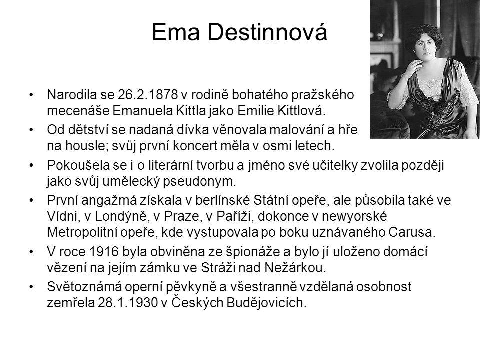 Ema Destinnová Narodila se 26.2.1878 v rodině bohatého pražského mecenáše Emanuela Kittla jako Emilie Kittlová. Od dětství se nadaná dívka věnovala ma
