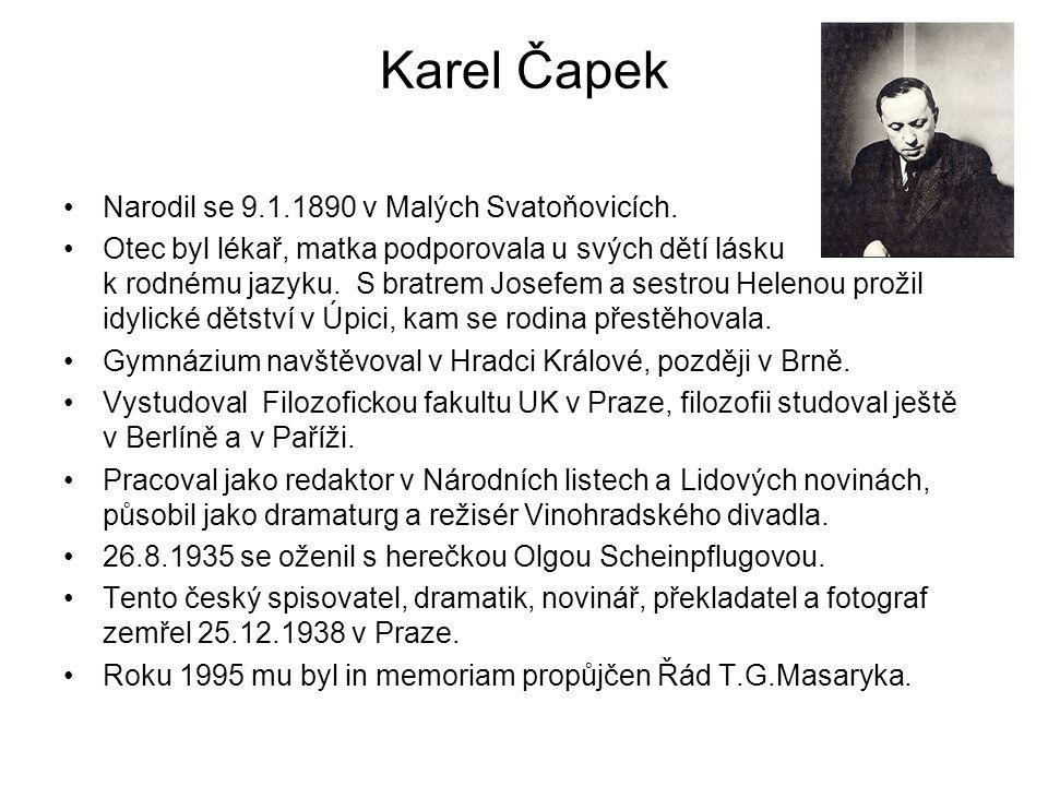 Karel Čapek Narodil se 9.1.1890 v Malých Svatoňovicích. Otec byl lékař, matka podporovala u svých dětí lásku k rodnému jazyku. S bratrem Josefem a ses