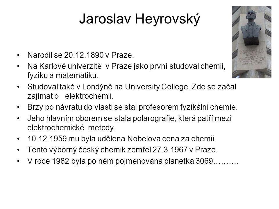 Jaroslav Heyrovský Narodil se 20.12.1890 v Praze. Na Karlově univerzitě v Praze jako první studoval chemii, fyziku a matematiku. Studoval také v Londý