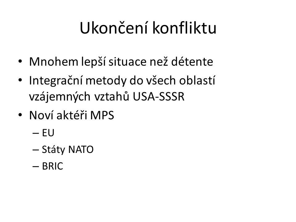 Ukončení konfliktu Mnohem lepší situace než détente Integrační metody do všech oblastí vzájemných vztahů USA-SSSR Noví aktéři MPS – EU – Státy NATO – BRIC