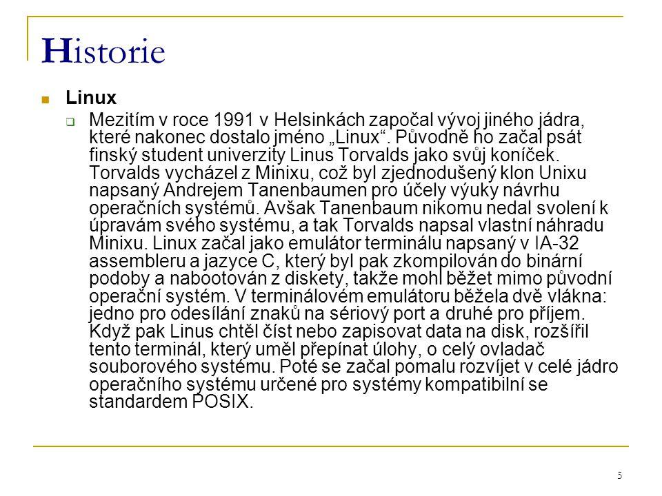 """5 Historie Linux  Mezitím v roce 1991 v Helsinkách započal vývoj jiného jádra, které nakonec dostalo jméno """"Linux ."""