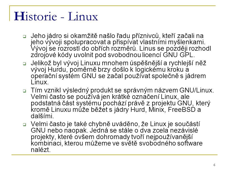 6 Historie - Linux  Jeho jádro si okamžitě našlo řadu příznivců, kteří začali na jeho vývoji spolupracovat a přispívat vlastními myšlenkami.