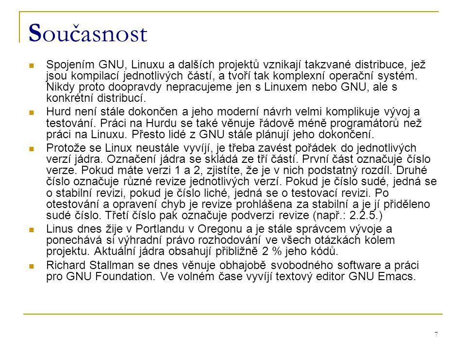 7 Současnost Spojením GNU, Linuxu a dalších projektů vznikají takzvané distribuce, jež jsou kompilací jednotlivých částí, a tvoří tak komplexní operační systém.