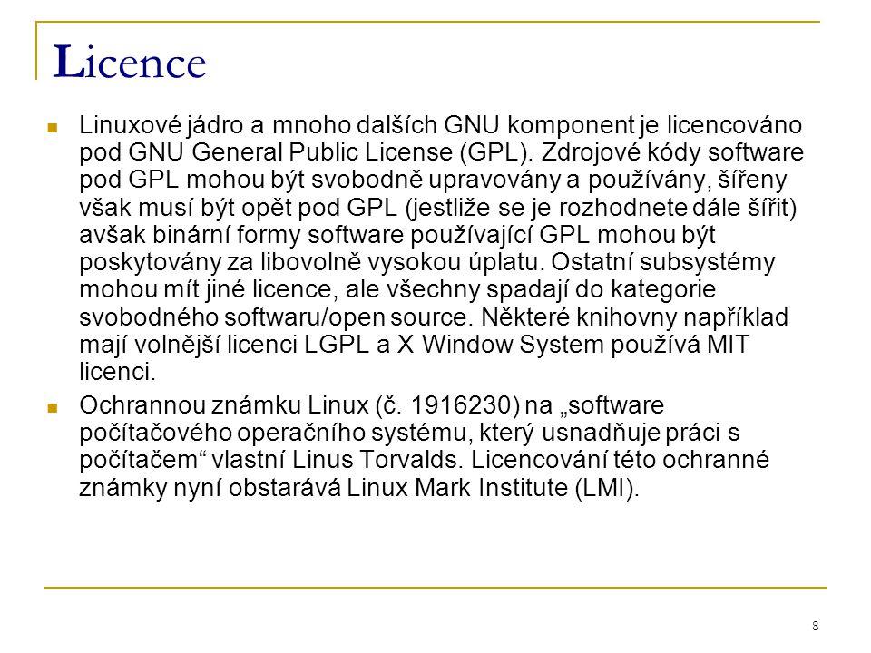 8 Licence Linuxové jádro a mnoho dalších GNU komponent je licencováno pod GNU General Public License (GPL).