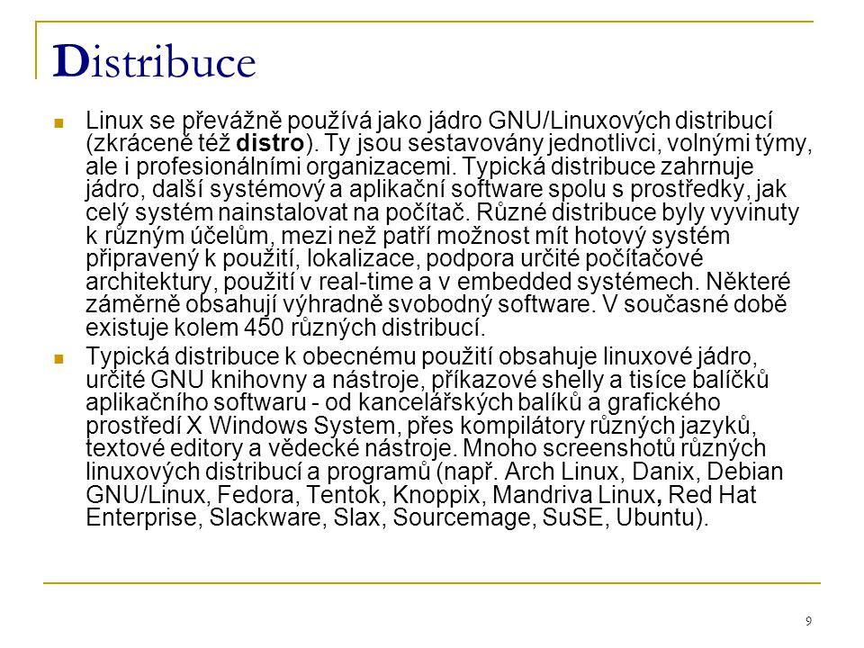 9 Distribuce Linux se převážně používá jako jádro GNU/Linuxových distribucí (zkráceně též distro).
