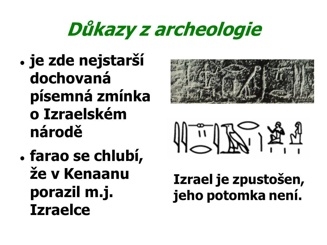 Důkazy z archeologie je zde nejstarší dochovaná písemná zmínka o Izraelském národě farao se chlubí, že v Kenaanu porazil m.j. Izraelce Izrael je zpust
