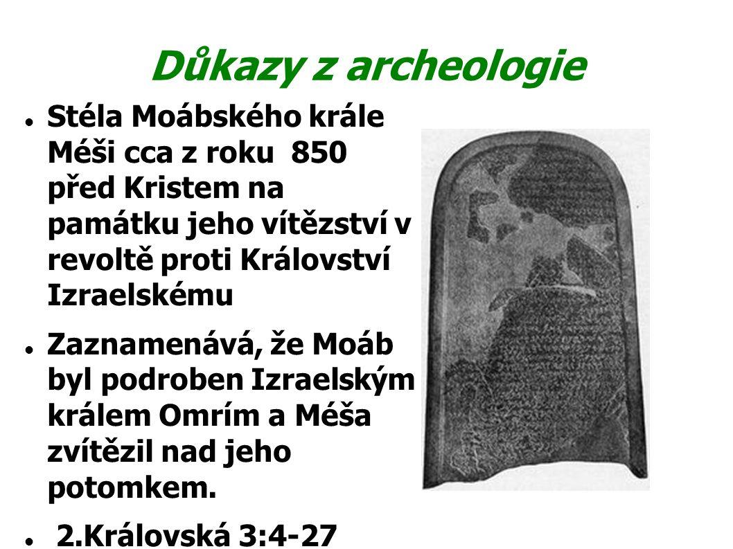 Důkazy z archeologie Stéla Moábského krále Méši cca z roku 850 před Kristem na památku jeho vítězství v revoltě proti Království Izraelskému Zaznamená