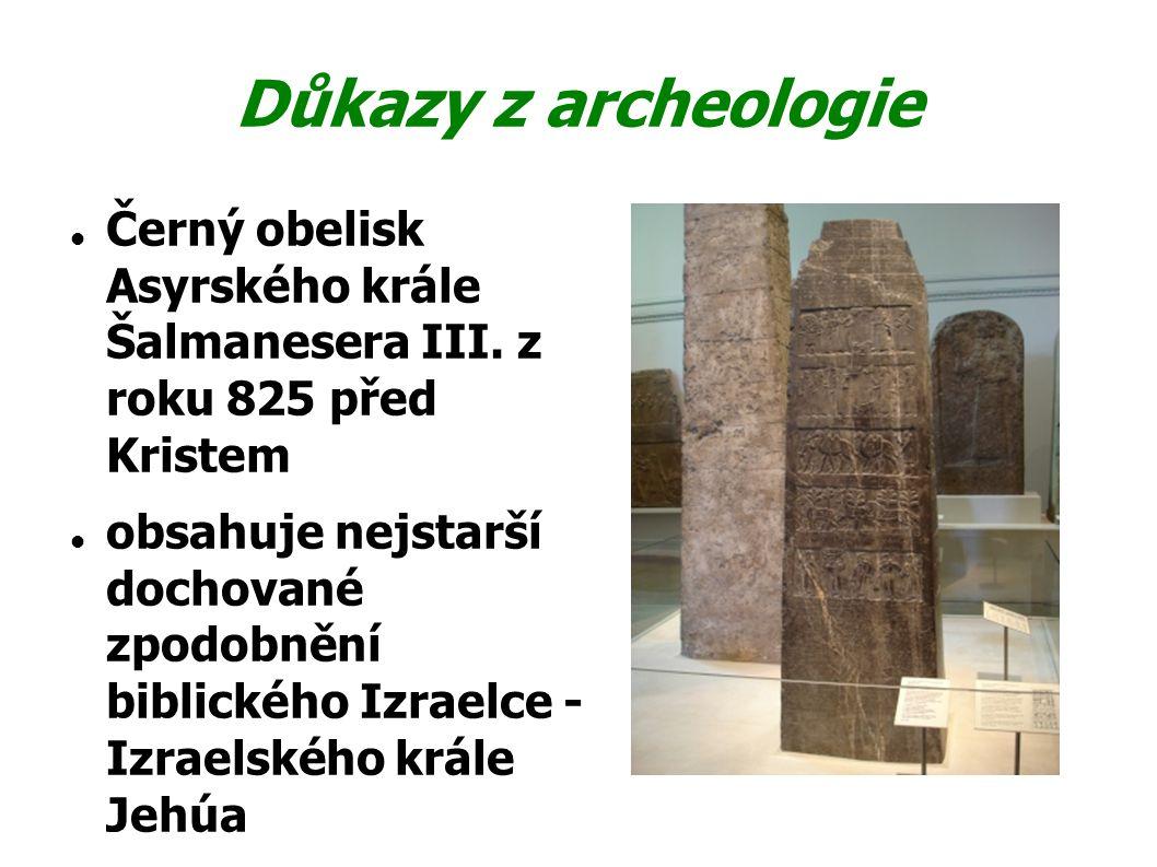 Důkazy z archeologie Černý obelisk Asyrského krále Šalmanesera III. z roku 825 před Kristem obsahuje nejstarší dochované zpodobnění biblického Izraelc