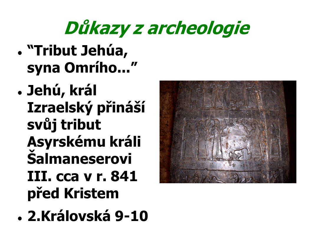 """Důkazy z archeologie """"Tribut Jehúa, syna Omrího..."""" Jehú, král Izraelský přináší svůj tribut Asyrskému králi Šalmaneserovi III. cca v r. 841 před Kris"""