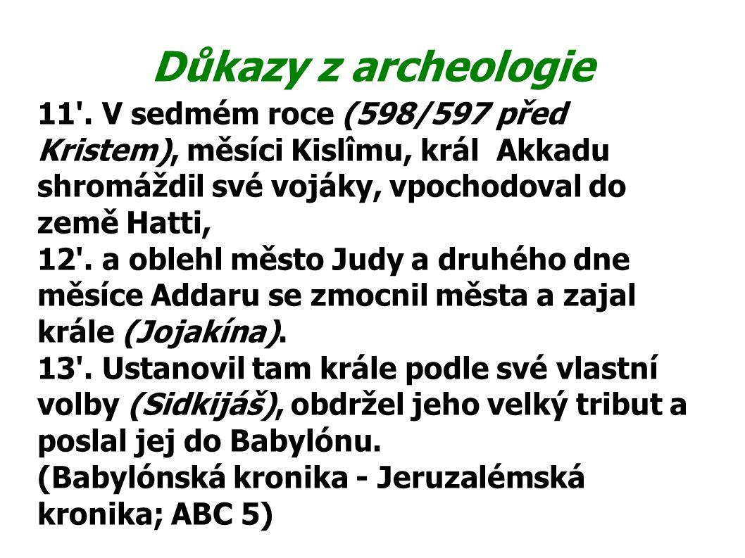 Důkazy z archeologie 11'. V sedmém roce (598/597 před Kristem), měsíci Kislîmu, král Akkadu shromáždil své vojáky, vpochodoval do země Hatti, 12'. a o