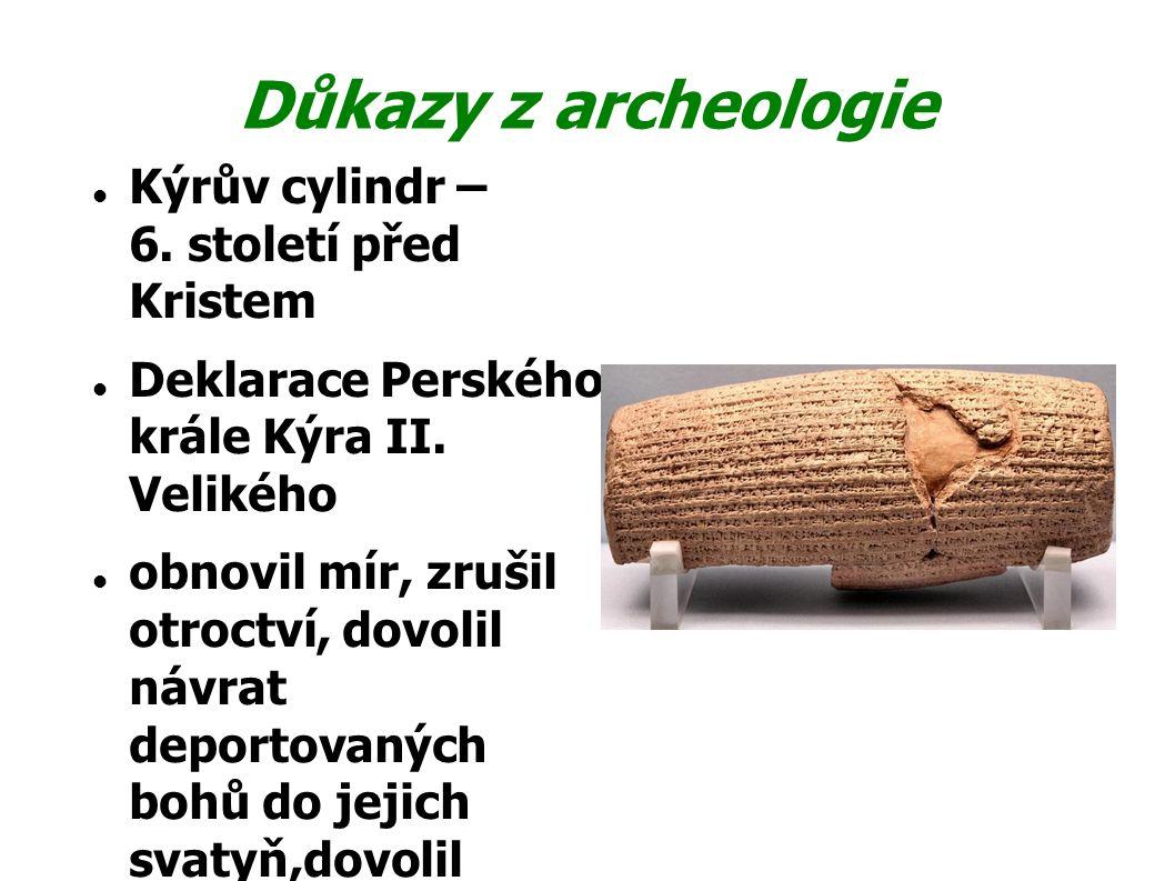 Důkazy z archeologie Kýrův cylindr – 6. století před Kristem Deklarace Perského krále Kýra II. Velikého obnovil mír, zrušil otroctví, dovolil návrat d