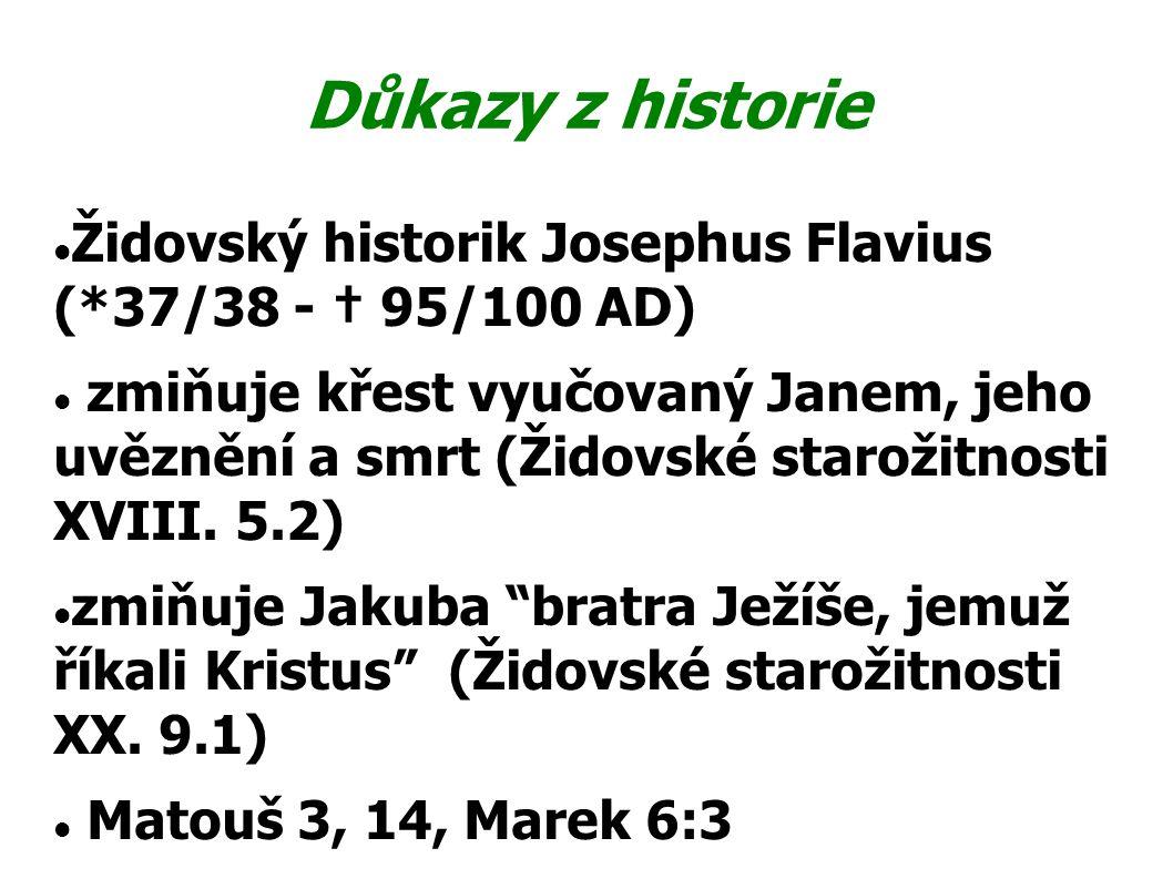 Důkazy z historie Židovský historik Josephus Flavius (*37/38 - † 95/100 AD) zmiňuje křest vyučovaný Janem, jeho uvěznění a smrt (Židovské starožitnost