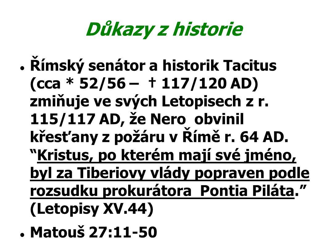 Důkazy z historie Římský senátor a historik Tacitus (cca * 52/56 – † 117/120 AD) zmiňuje ve svých Letopisech z r. 115/117 AD, že Nero obvinil křesťany