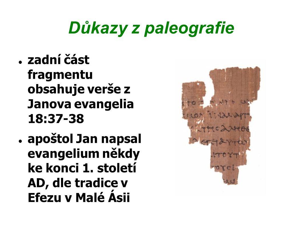 Důkazy z paleografie zadní část fragmentu obsahuje verše z Janova evangelia 18:37-38 apoštol Jan napsal evangelium někdy ke konci 1. století AD, dle t