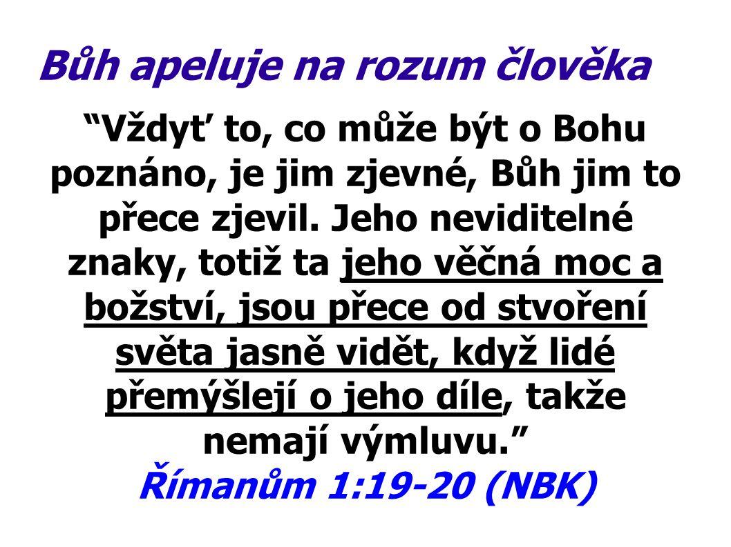 Bůh apeluje na rozum člověka (Ježíš po vzkříšení z mrtvých:) Tehdy jim řekl: Toto jsou slova, která jsem k vám mluvil, když jsem ještě byl s vámi, že se musí naplnit všechno, co je o mně napsáno v Mojžíšově zákoně, v Prorocích a v Žalmech. Lukáš 24:44 (NBK)
